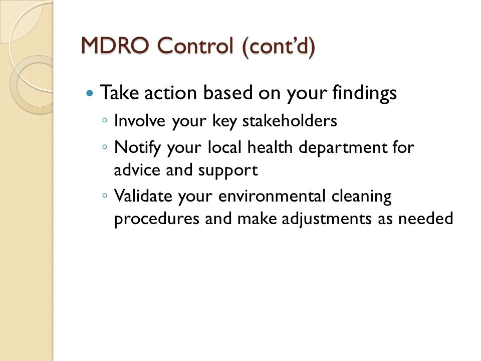 MDRO Control (cont'd) Take action based on your findings