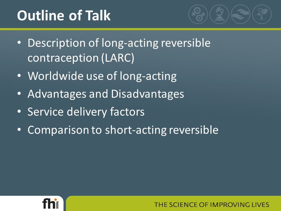 Outline of Talk Description of long-acting reversible contraception (LARC) Worldwide use of long-acting.