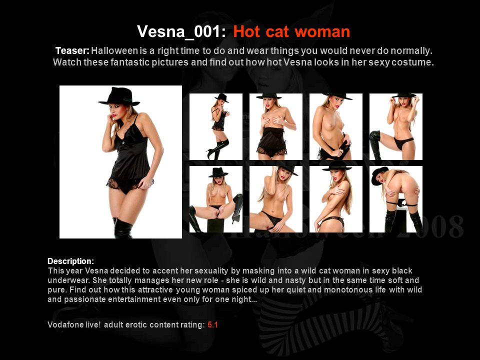 Vesna_001: Hot cat woman Teaser: Halloween is a right time to do and wear things you would never do normally. Watch these fantastic pictures and find out how hot Vesna looks in her sexy costume.