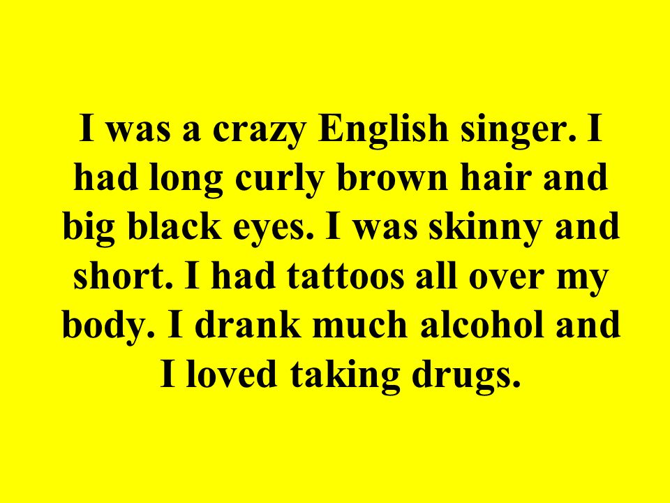 I was a crazy English singer