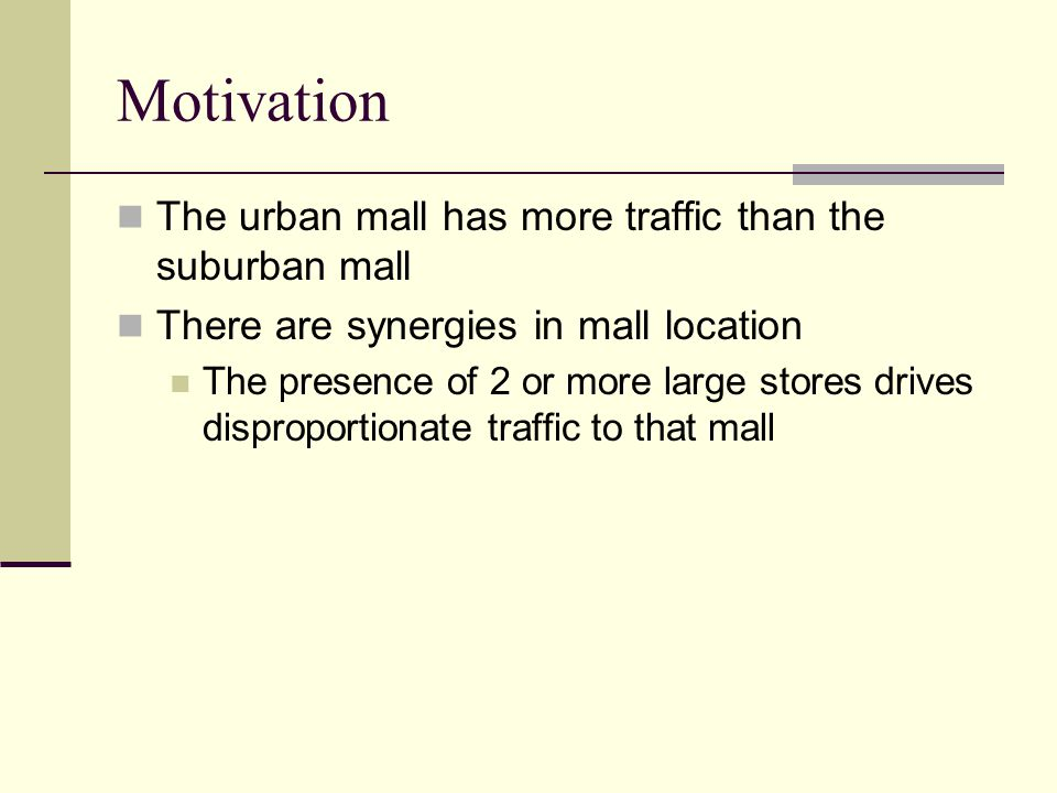 Motivation The urban mall has more traffic than the suburban mall