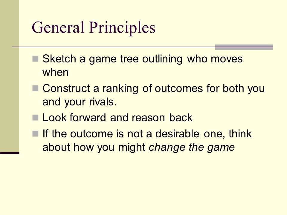 General Principles Sketch a game tree outlining who moves when