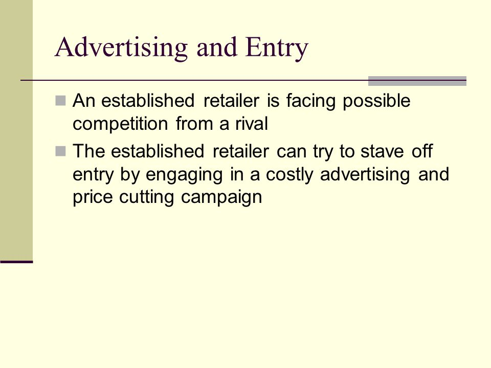 Advertising and Entry An established retailer is facing possible competition from a rival.