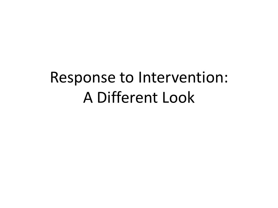 Response to Intervention: A Different Look