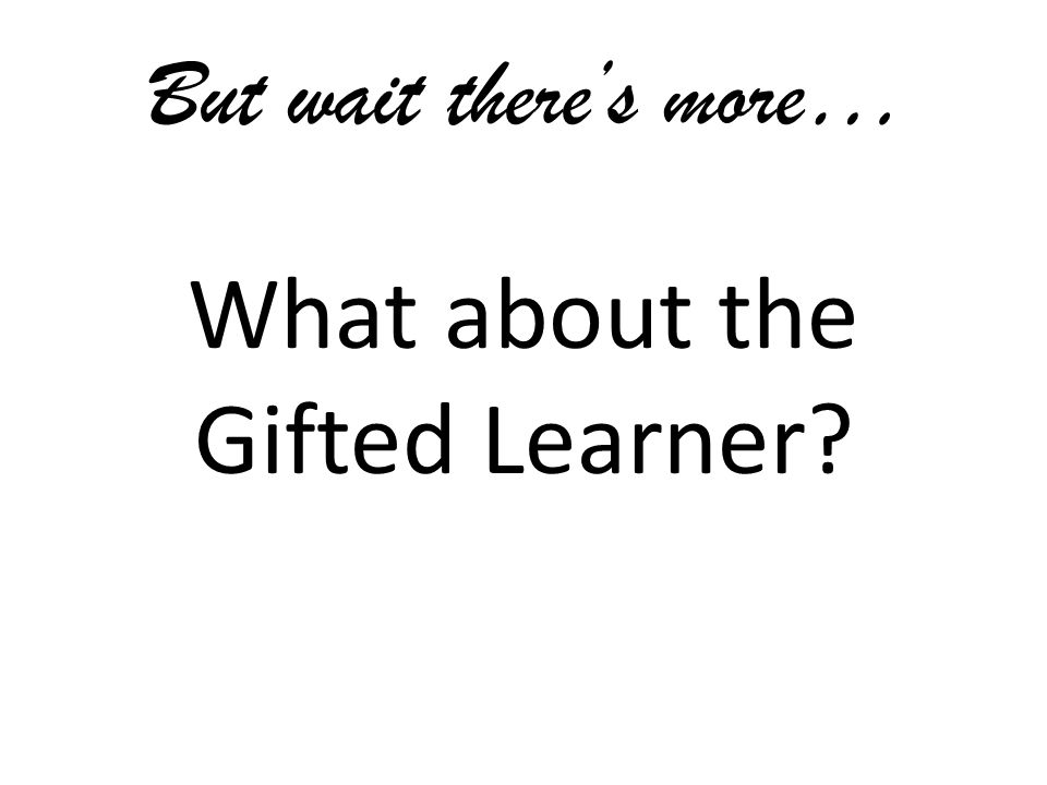 What about the Gifted Learner