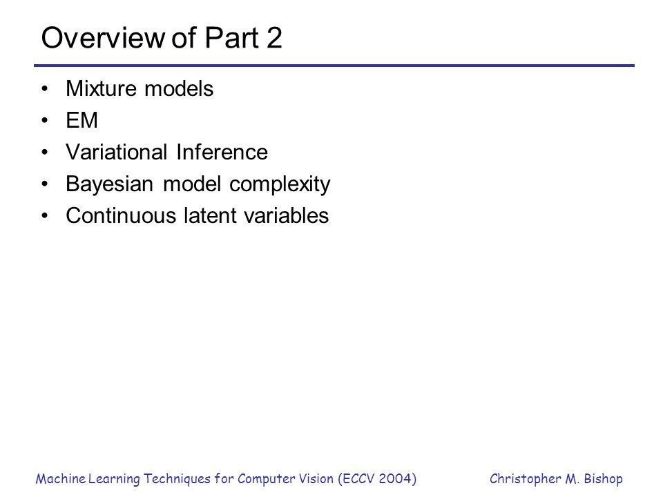 Overview of Part 2 Mixture models EM Variational Inference