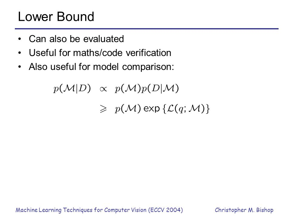 Lower Bound Can also be evaluated Useful for maths/code verification