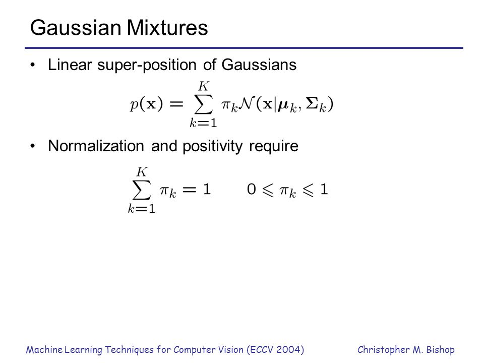 Gaussian Mixtures Linear super-position of Gaussians