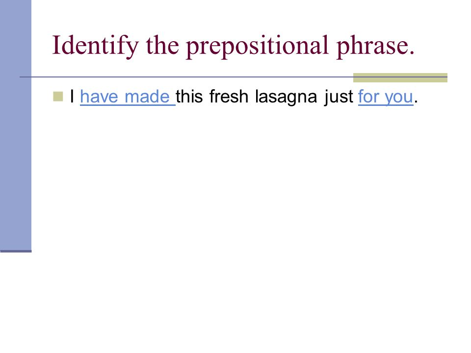 Identify the prepositional phrase.