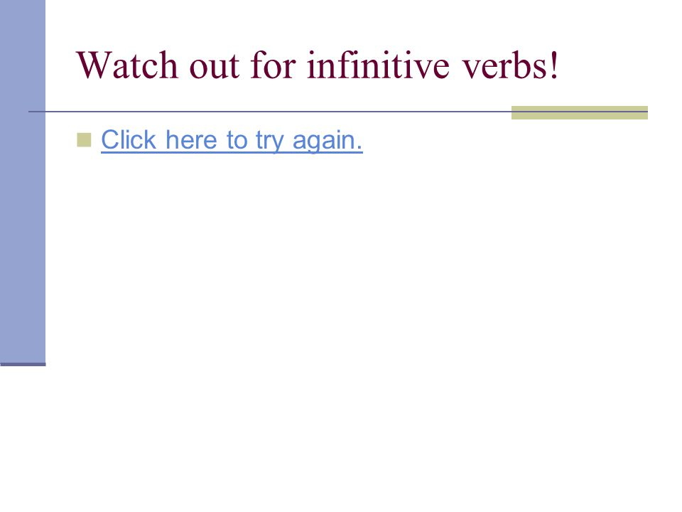 Watch out for infinitive verbs!