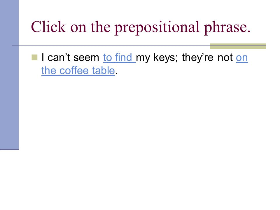 Click on the prepositional phrase.
