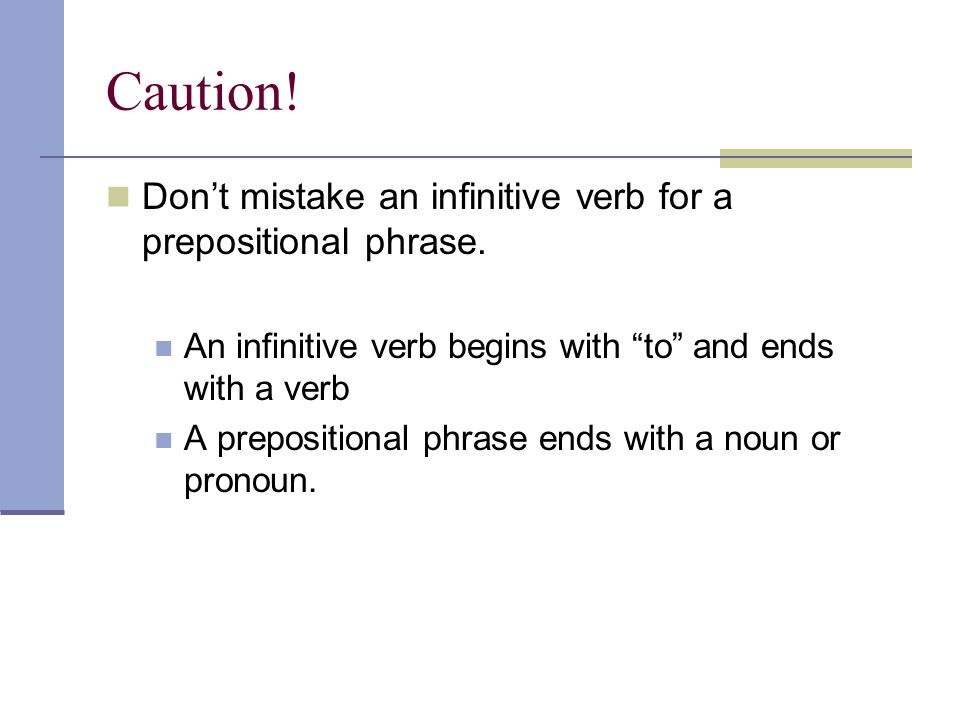 Caution! Don't mistake an infinitive verb for a prepositional phrase.