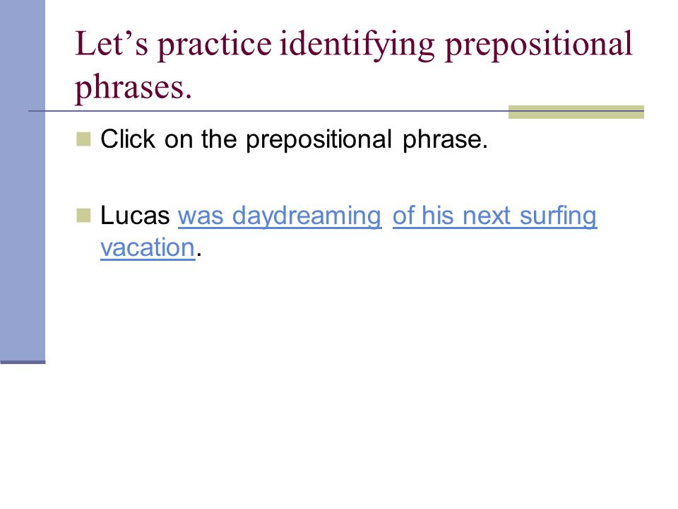 Let's practice identifying prepositional phrases.