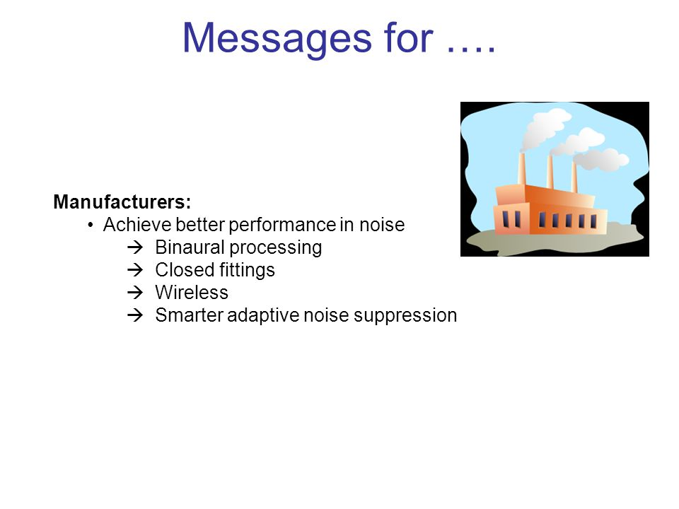 Messages for …. Manufacturers: Achieve better performance in noise