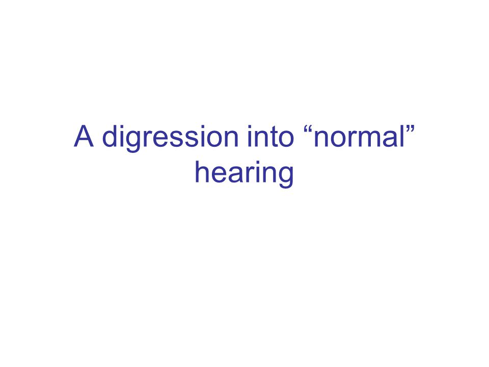 A digression into normal hearing