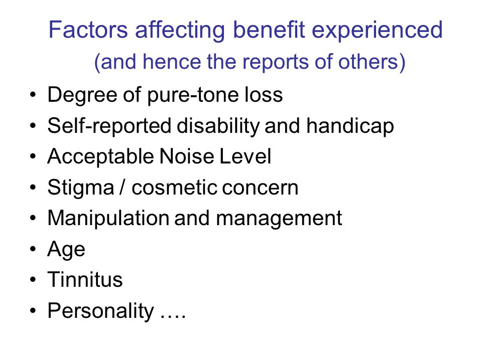 Factors affecting benefit experienced (and hence the reports of others)