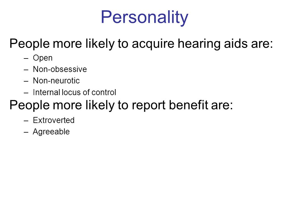Personality People more likely to acquire hearing aids are: