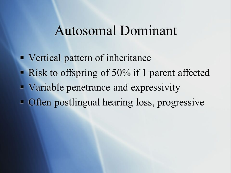 Autosomal Dominant Vertical pattern of inheritance