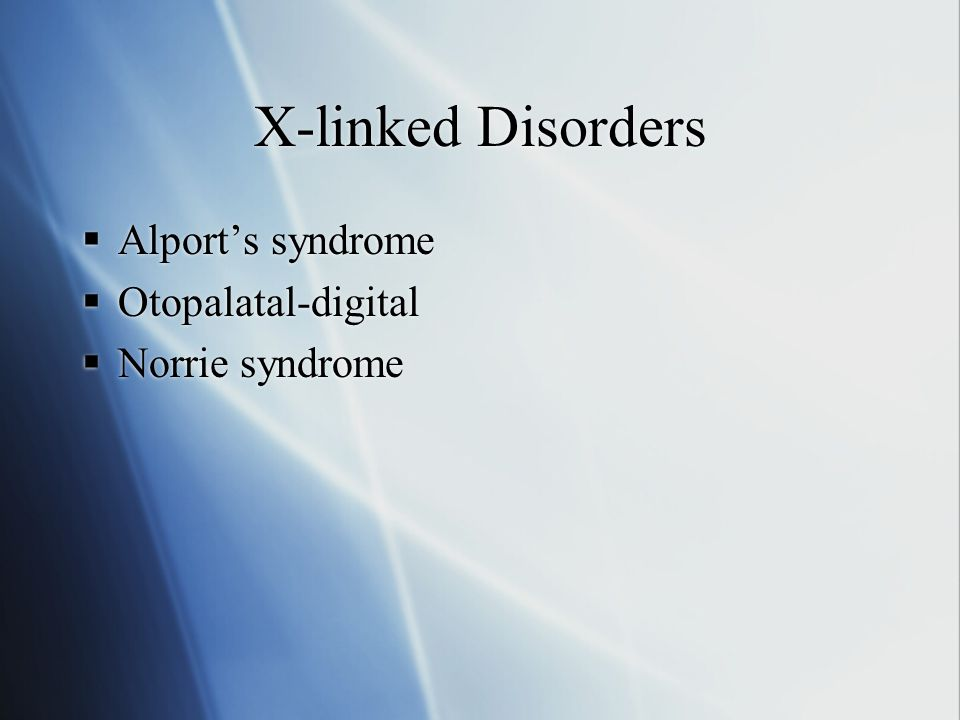 X-linked Disorders Alport's syndrome Otopalatal-digital