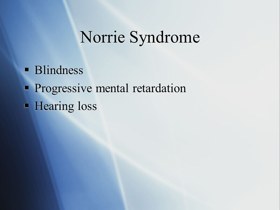Norrie Syndrome Blindness Progressive mental retardation Hearing loss