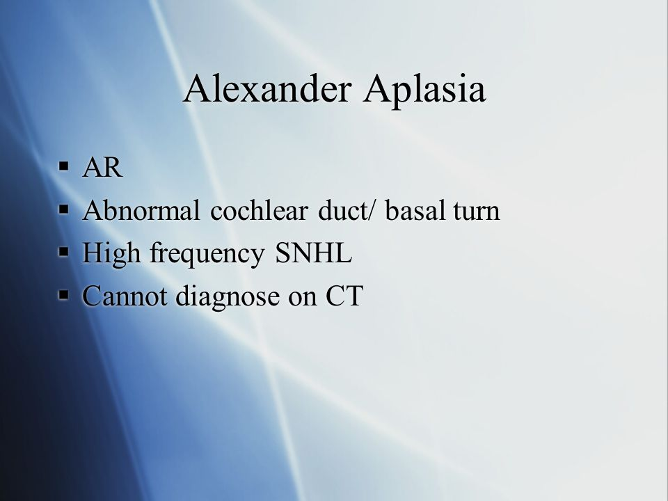 Alexander Aplasia AR Abnormal cochlear duct/ basal turn