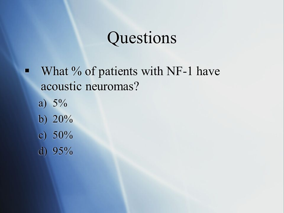 Questions What % of patients with NF-1 have acoustic neuromas 5% 20%