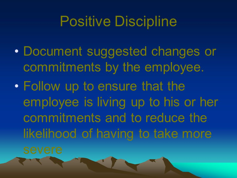 Positive Discipline Document suggested changes or commitments by the employee.