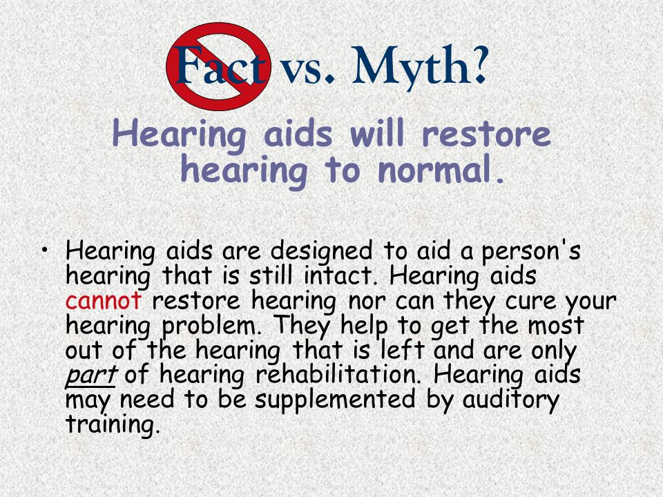 Hearing aids will restore hearing to normal.