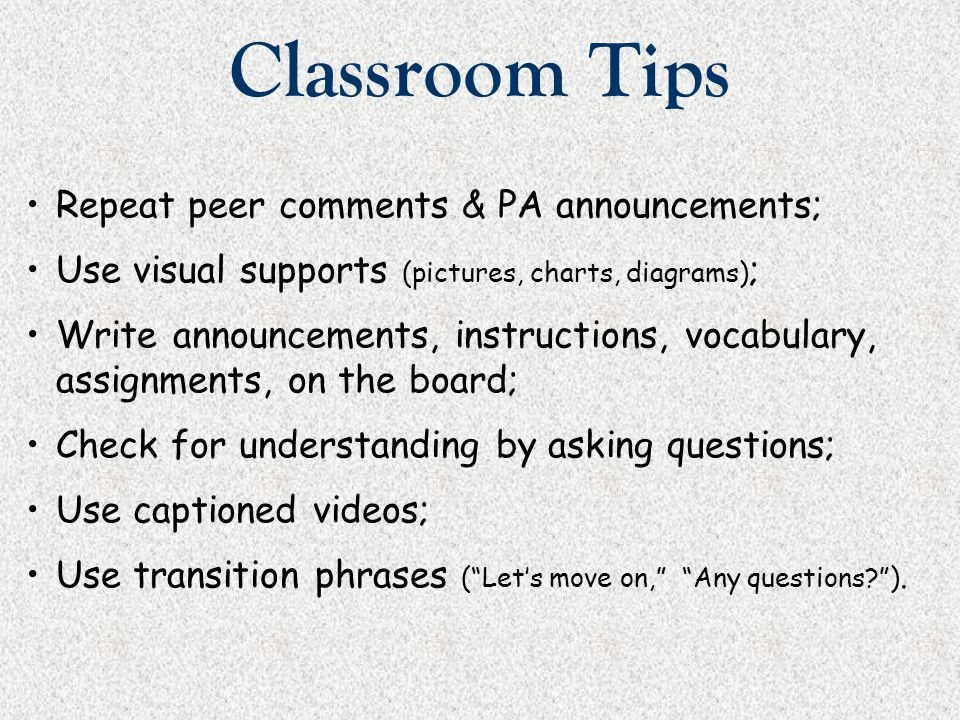 Classroom Tips Repeat peer comments & PA announcements;