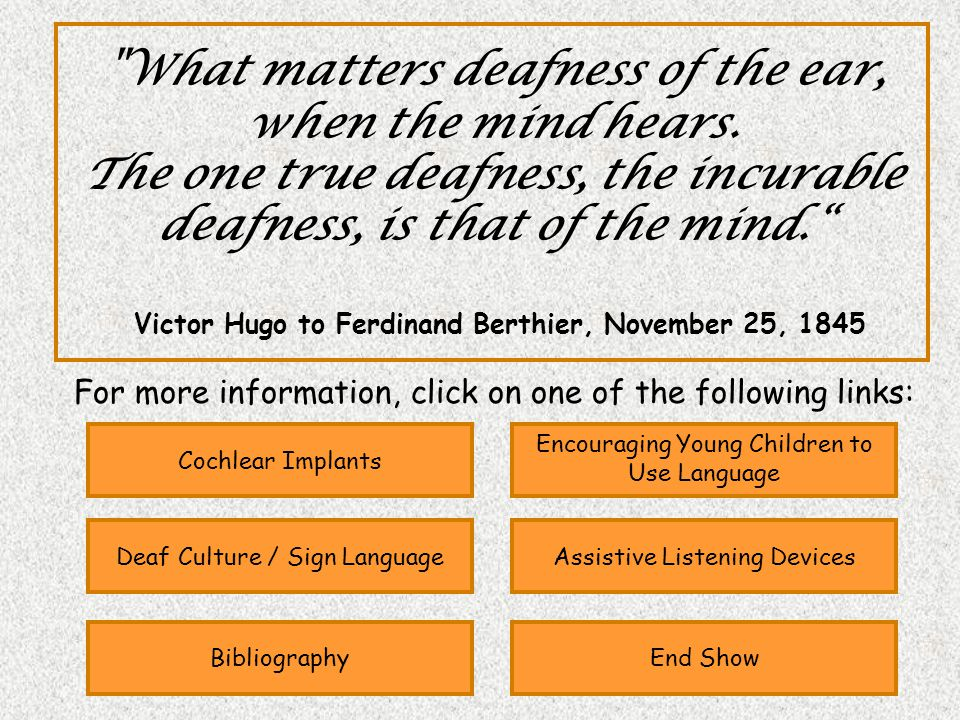 What matters deafness of the ear, when the mind hears