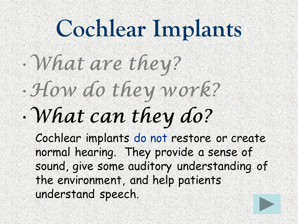 Cochlear Implants What are they How do they work What can they do
