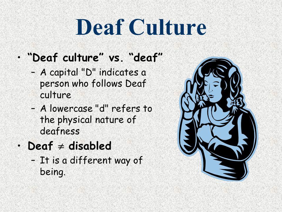 Deaf Culture Deaf culture vs. deaf Deaf  disabled
