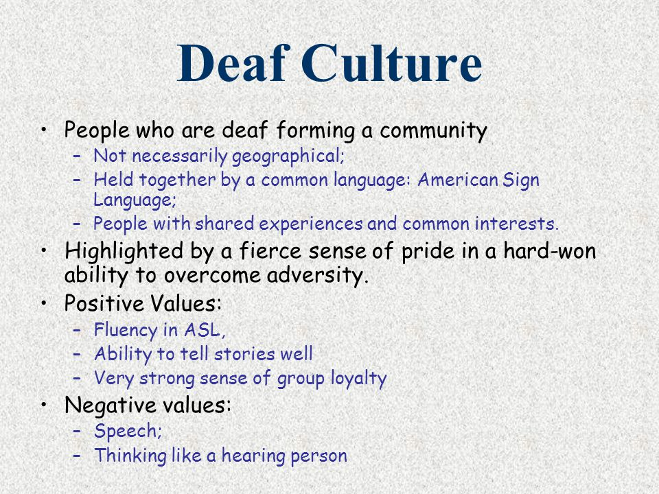Deaf Culture People who are deaf forming a community