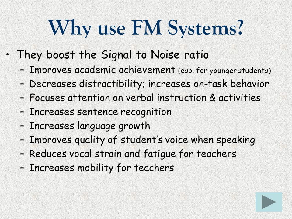 Why use FM Systems They boost the Signal to Noise ratio