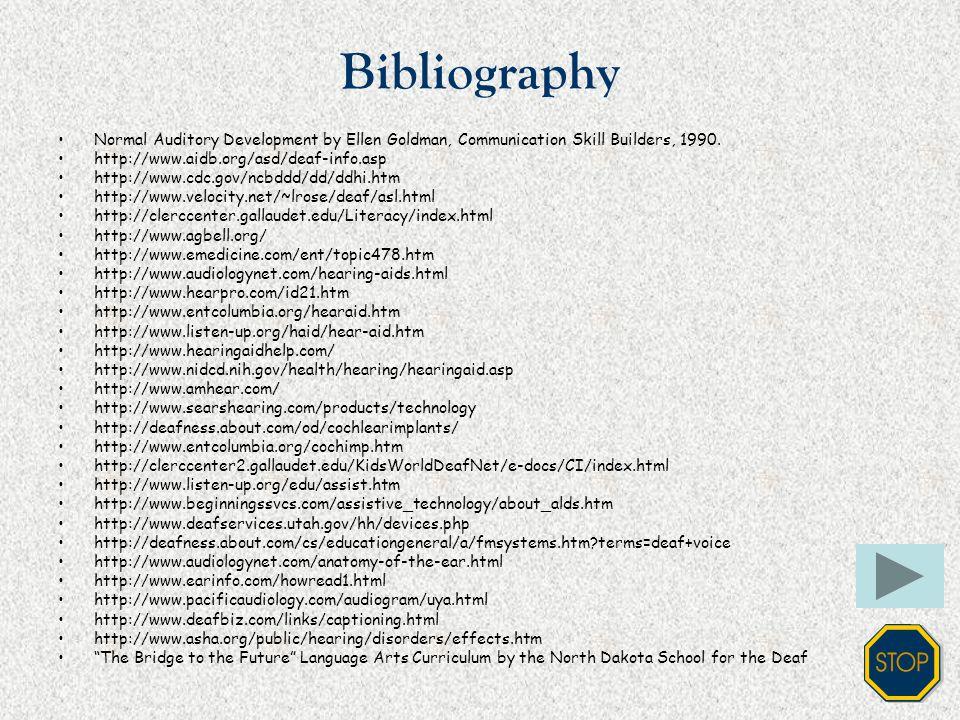 Bibliography Normal Auditory Development by Ellen Goldman, Communication Skill Builders, 1990. http://www.aidb.org/asd/deaf-info.asp.