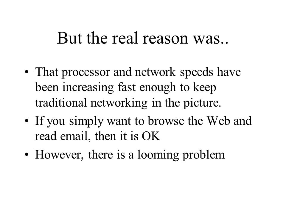But the real reason was.. That processor and network speeds have been increasing fast enough to keep traditional networking in the picture.