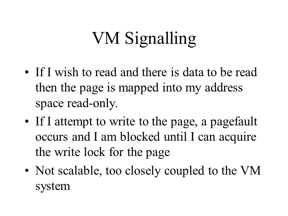 VM Signalling If I wish to read and there is data to be read then the page is mapped into my address space read-only.