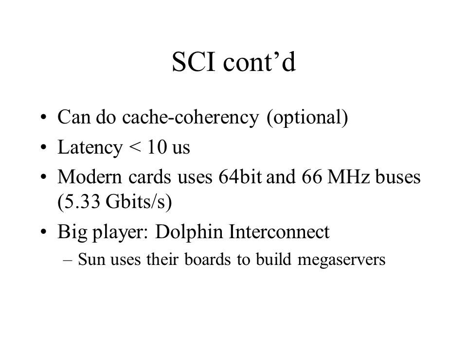 SCI cont'd Can do cache-coherency (optional) Latency < 10 us