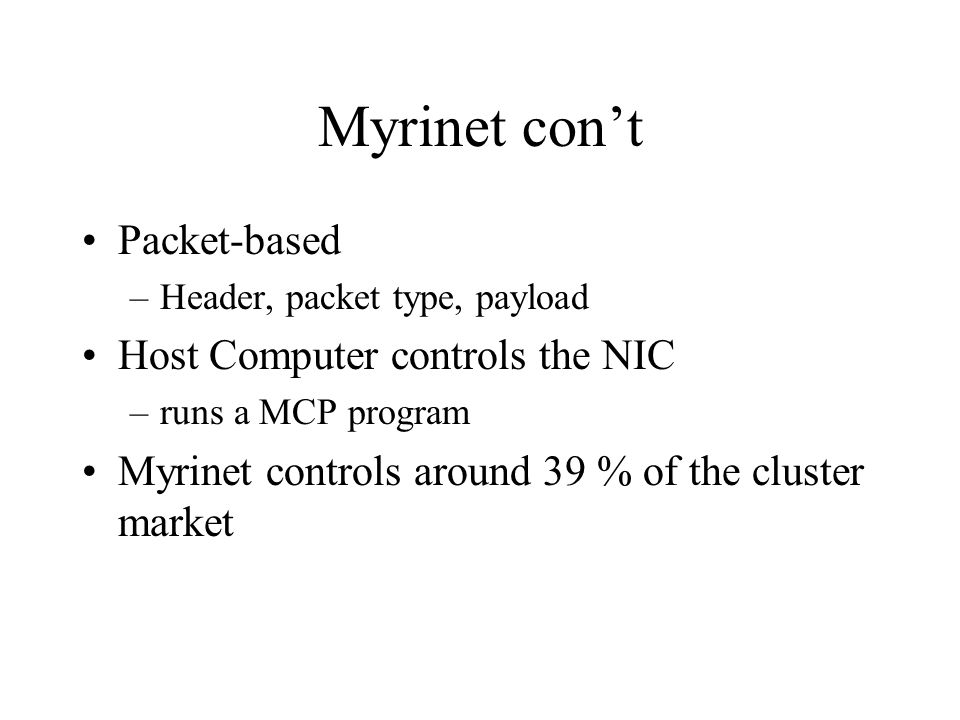 Myrinet con't Packet-based Host Computer controls the NIC