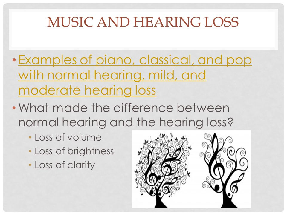 Music and Hearing Loss Examples of piano, classical, and pop with normal hearing, mild, and moderate hearing loss.