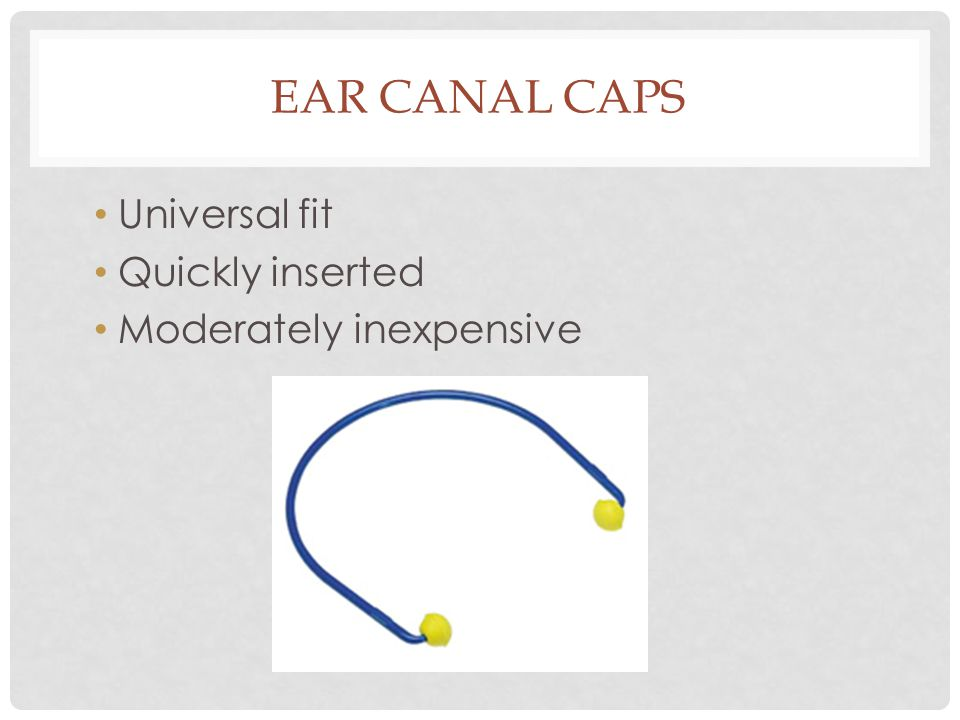 Ear canal caps Universal fit Quickly inserted Moderately inexpensive