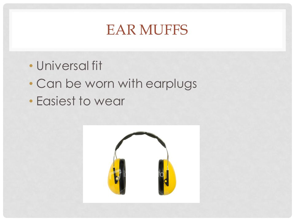 Ear muffs Universal fit Can be worn with earplugs Easiest to wear