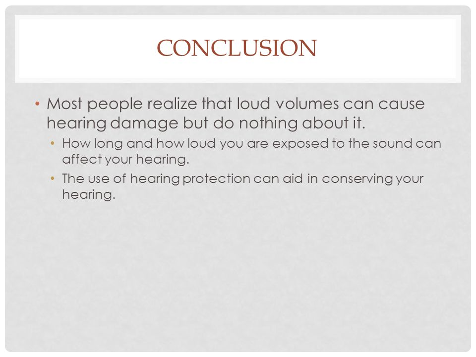 conclusion Most people realize that loud volumes can cause hearing damage but do nothing about it.