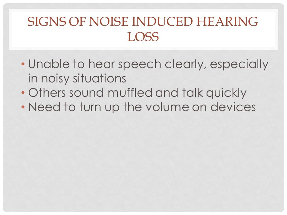 Signs of Noise induced hearing loss