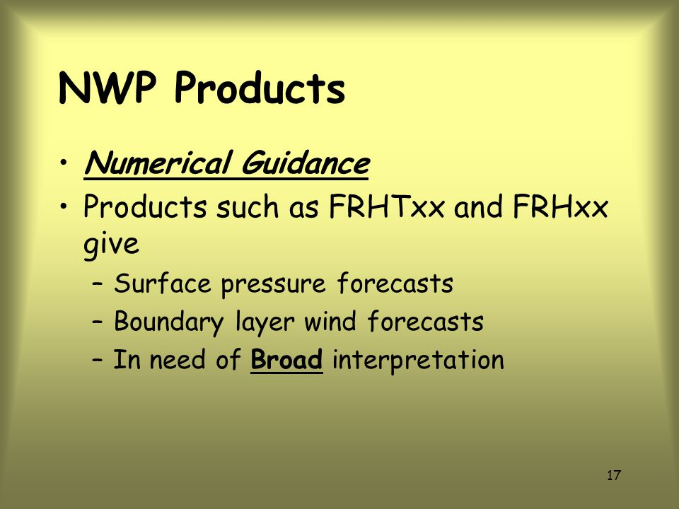 NWP Products Numerical Guidance Products such as FRHTxx and FRHxx give