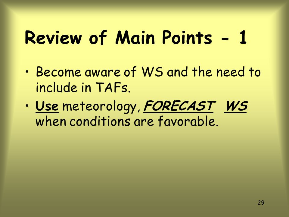 Review of Main Points - 1 Become aware of WS and the need to include in TAFs.