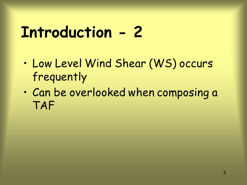 Introduction - 2 Low Level Wind Shear (WS) occurs frequently
