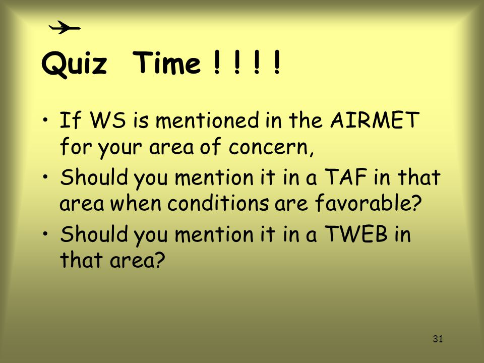 Quiz Time ! ! ! ! If WS is mentioned in the AIRMET for your area of concern,