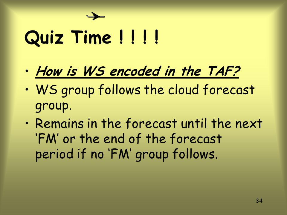 Quiz Time ! ! ! ! How is WS encoded in the TAF