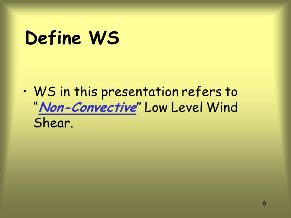 Define WS WS in this presentation refers to Non-Convective Low Level Wind Shear.